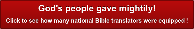 God's people gave mightily! Click to see how many national Bible translators were equipped!